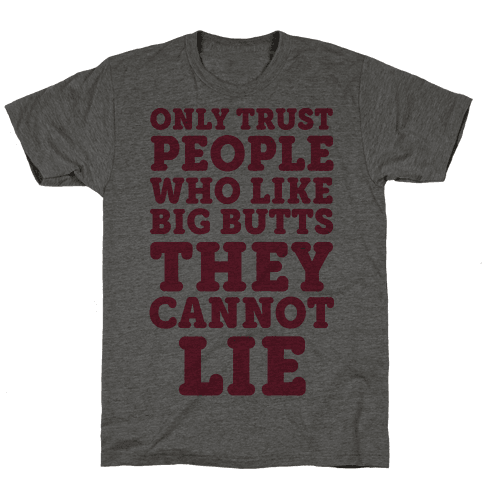 Only Trust People Who Like Big Butts They Cannot Lie Mens T-Shirt