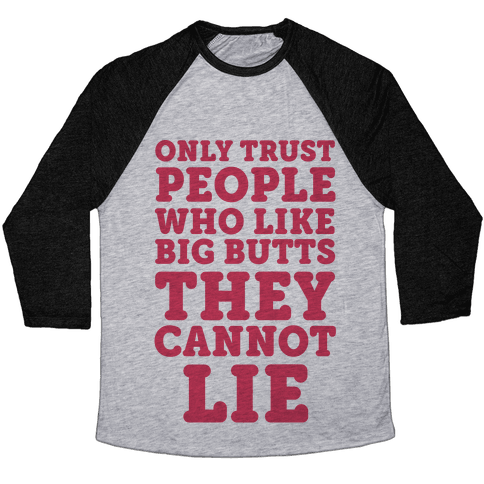 Only Trust People Who Like Big Butts They Cannot Lie Baseball Tee