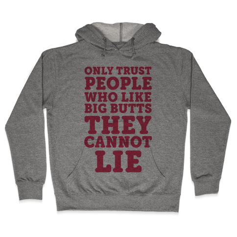 Only Trust People Who Like Big Butts They Cannot Lie Hooded Sweatshirt