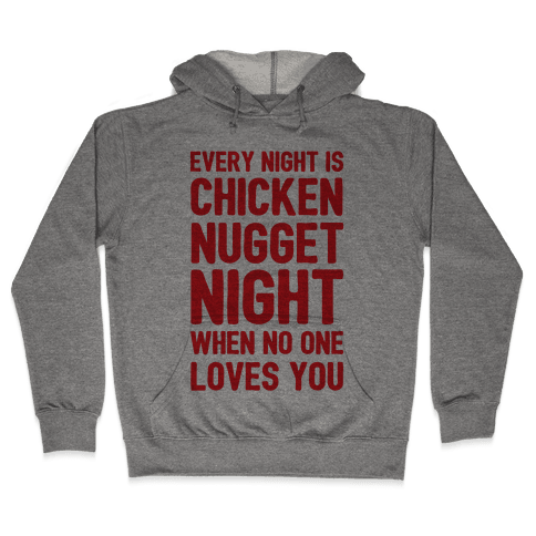 Every Night Is Chicken Nugget Night When No One Loves You Hooded Sweatshirt