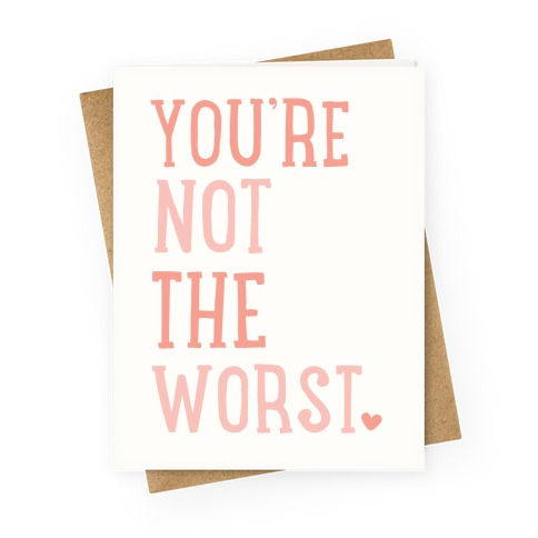 You're Not The Worst Greeting Card