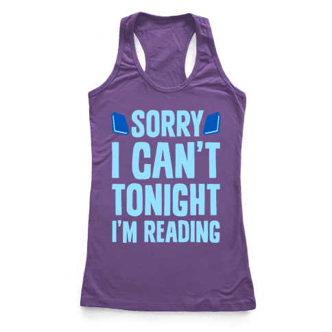 Sorry I Can't Tonight, I'm Reading Racerback Tank Top