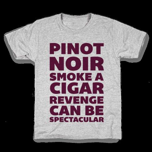 Pinot Noir Smoke A Cigar Revenge Can Be Spectacular Kids T-Shirt