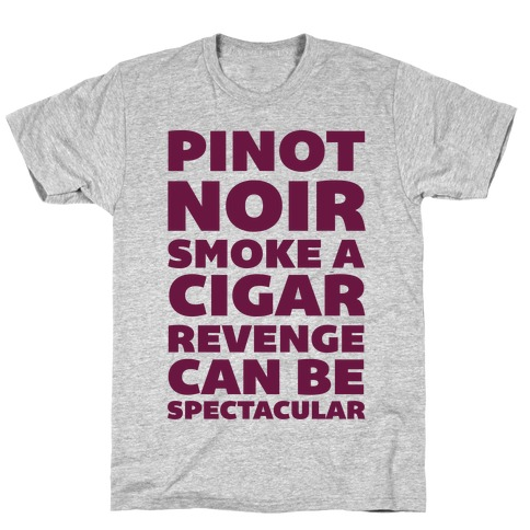 Pinot Noir Smoke A Cigar Revenge Can Be Spectacular T-Shirt