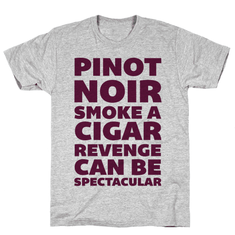 Pinot Noir Smoke A Cigar Revenge Can Be Spectacular Mens T-Shirt