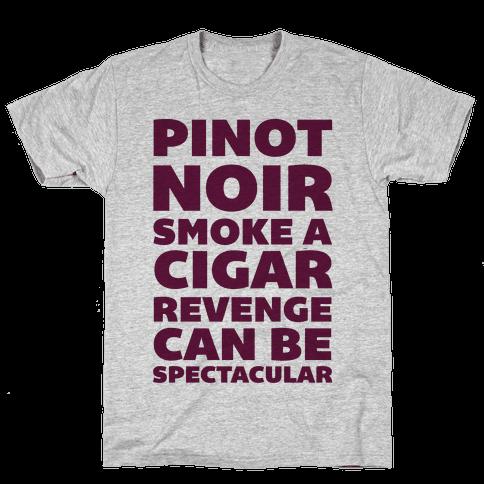 Pinot Noir Smoke A Cigar Revenge Can Be Spectacular