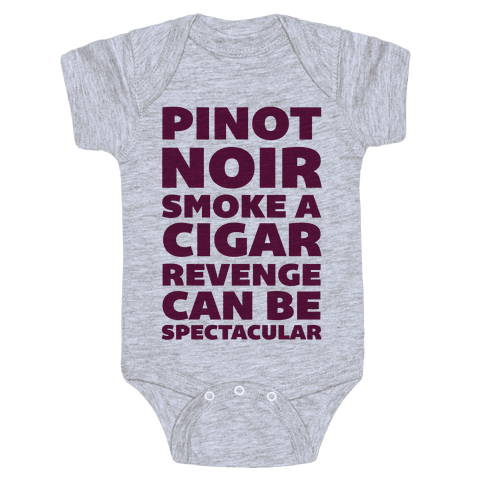 Pinot Noir Smoke A Cigar Revenge Can Be Spectacular Baby Onesy