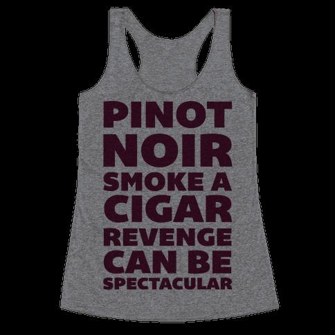 Pinot Noir Smoke A Cigar Revenge Can Be Spectacular Racerback Tank Top