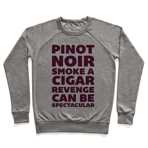 Pinot Noir Smoke A Cigar Revenge Can Be Spectacular Pullover