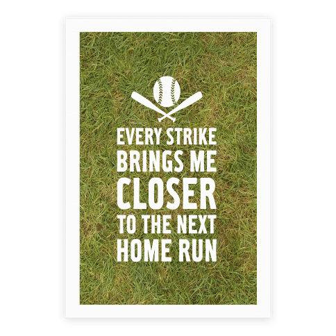 Every Strike Brings Me Closer To The Next Home Run Poster