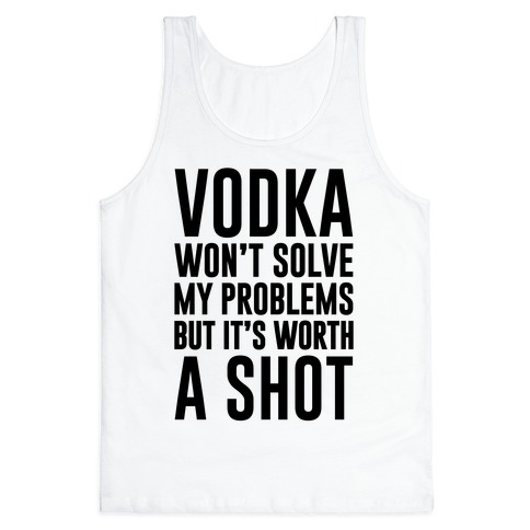 Vodka Is Worth A Shot Tank Top