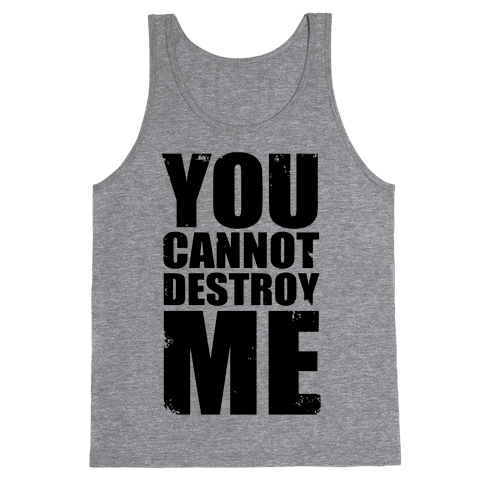 You Cannot Destroy Me Tank Top