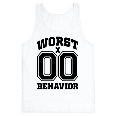Worst Behavior Tank Top