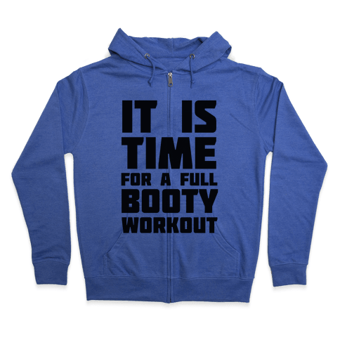 It's Time for a Full Booty Workout Zip Hoodie