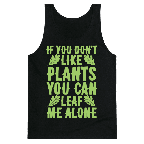 If You Don't Like Plants You Can Leaf Me Alone Tank Top