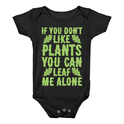 If You Don't Like Plants You Can Leaf Me Alone Baby Onesy