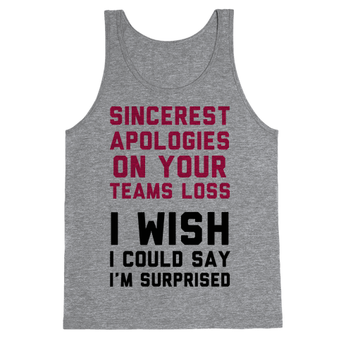 Sincerest Apologies On Your Teams Loss Tank Top