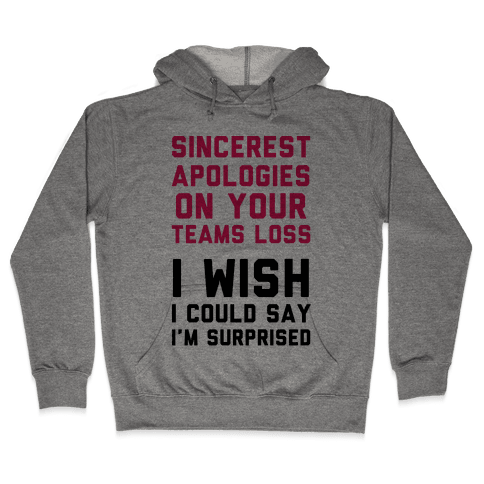 Sincerest Apologies On Your Teams Loss Hooded Sweatshirt
