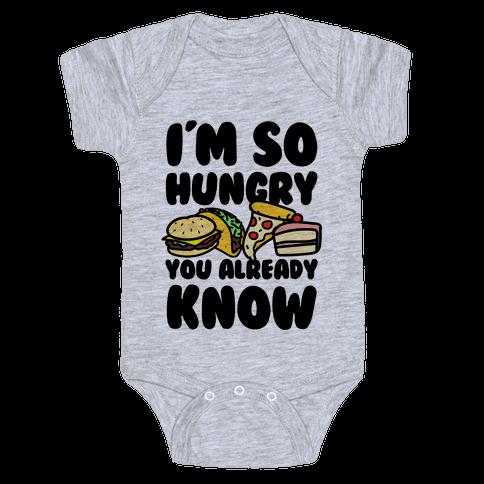 I'm so Hungry You Already Know Baby Onesy