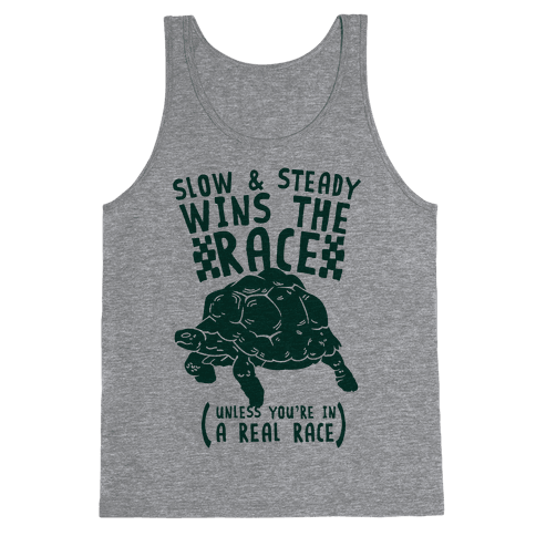 Slow & Steady Wins the Race Unless it's a Real Race Tank Top