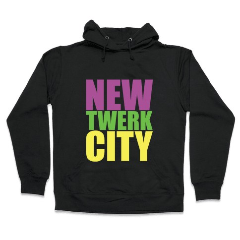 New Twerk City Hooded Sweatshirt