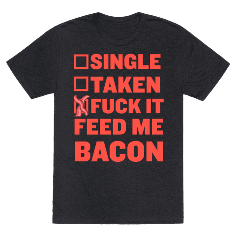 Fuck It Feed Me Bacon
