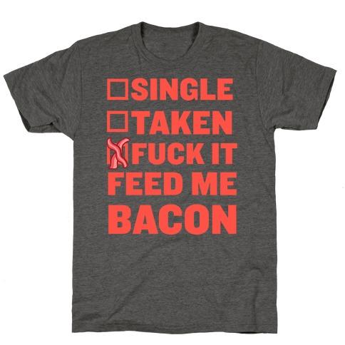F*** It Feed Me Bacon T-Shirt