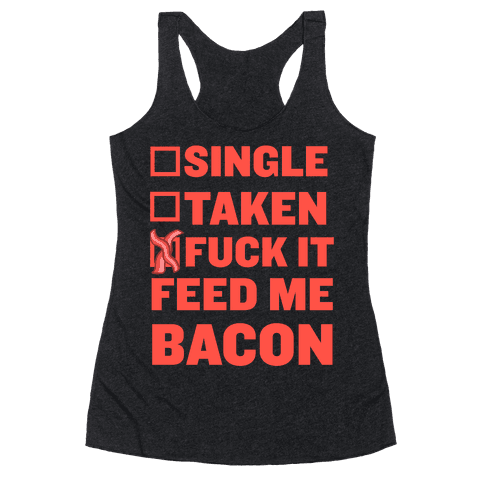 F*** It Feed Me Bacon Racerback Tank Top