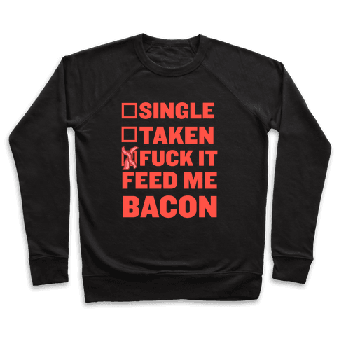 F*** It Feed Me Bacon Pullover