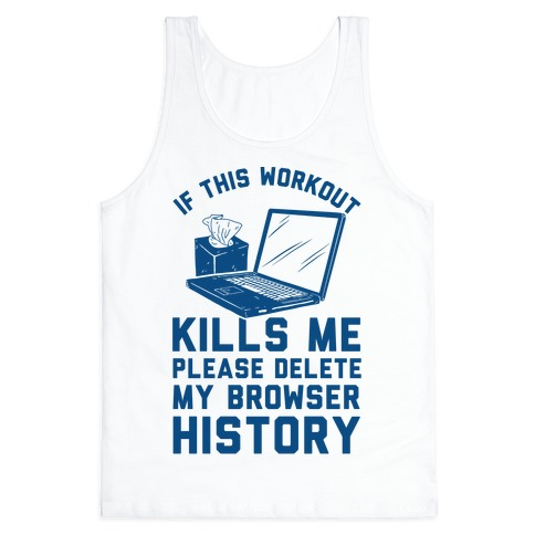 If This Workout Kills Me Please Delete My Browser History Tank Top