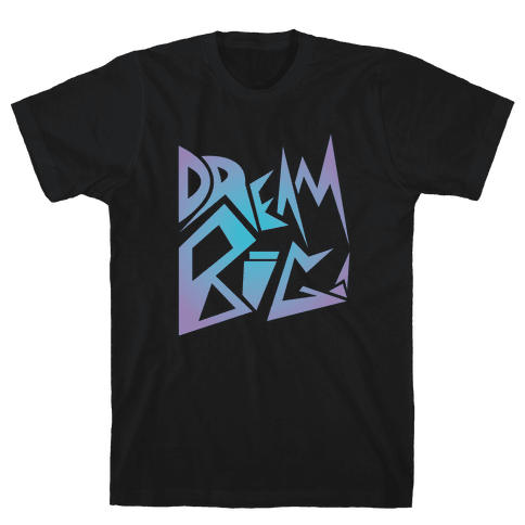 Dream Big Mens T-Shirt