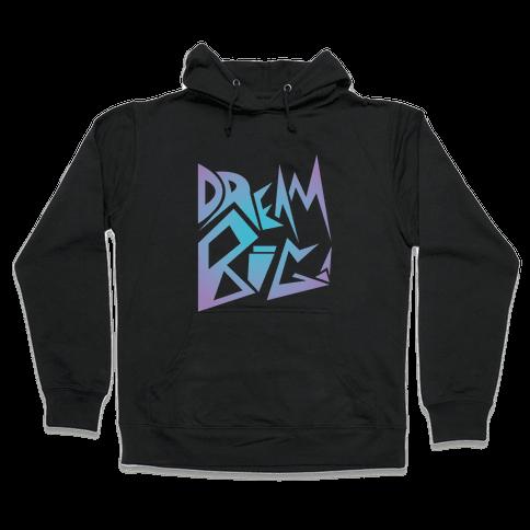 Dream Big Hooded Sweatshirt