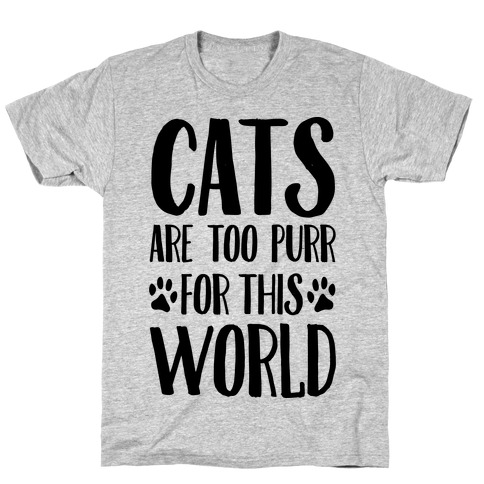 Cats Are Too Purr For This World T-Shirt