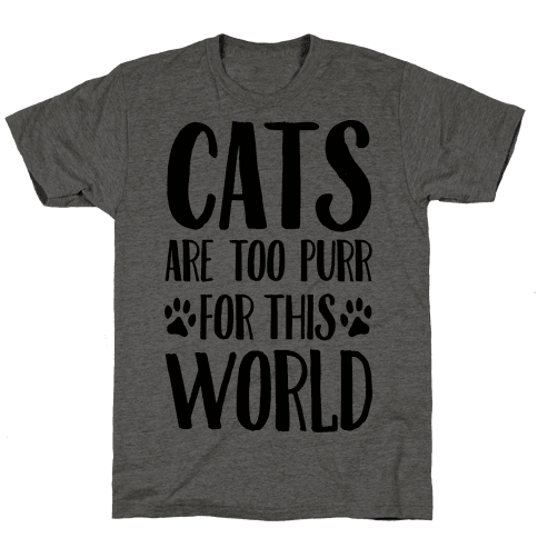 Cats Are Too Purr For This World Mens T-Shirt