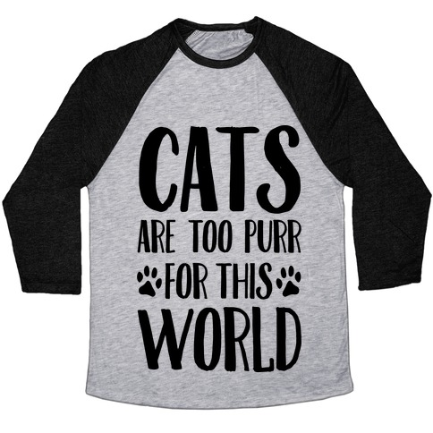 Cats Are Too Purr For This World Baseball Tee