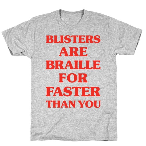 Blisters Are Braille For Faster Than You T-Shirt
