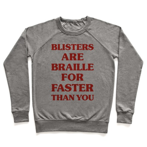 465503fa9 Blisters Are Braille For Faster Than You Crewneck Sweatshirt   LookHUMAN