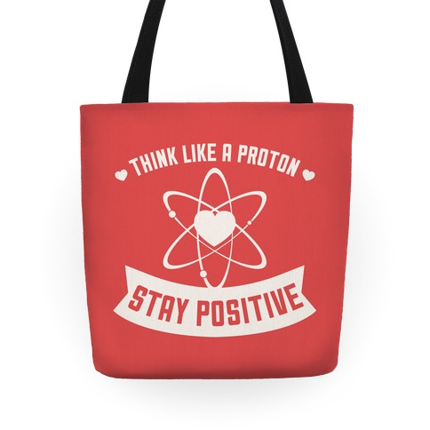 Think Like A Proton (Stay Positive) Tote