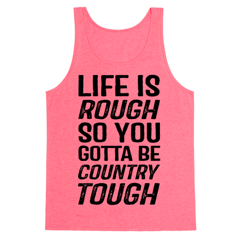 Life Is Rough So You Gotta Be Country Tough Tank Top