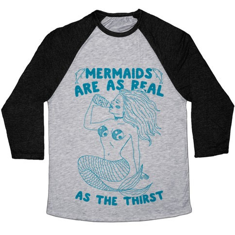 Mermaids Are As Real As The Thirst Baseball Tee