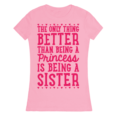 The Only Thing Better Than Being A Princess Is Being A Sister