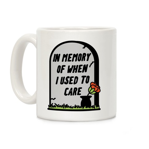 In Memory Of When I Used To Care Coffee Mug