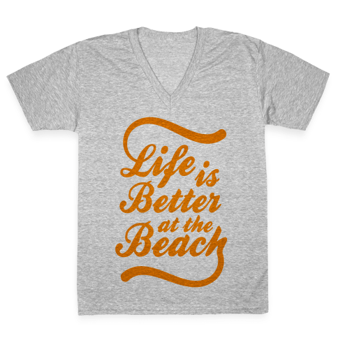 Life Is Better At The Beach V-Neck Tee Shirt