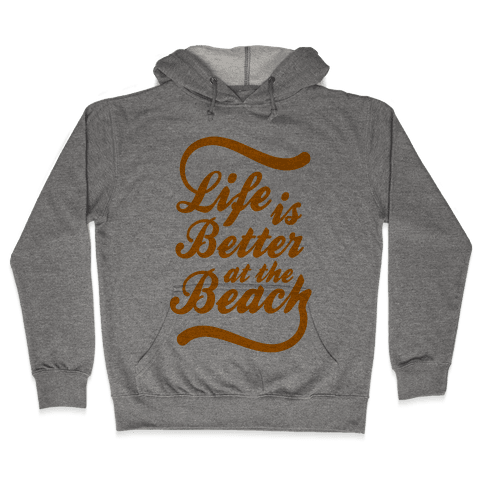 Life Is Better At The Beach Hooded Sweatshirt