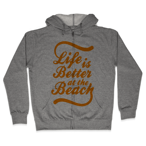 Life Is Better At The Beach Zip Hoodie