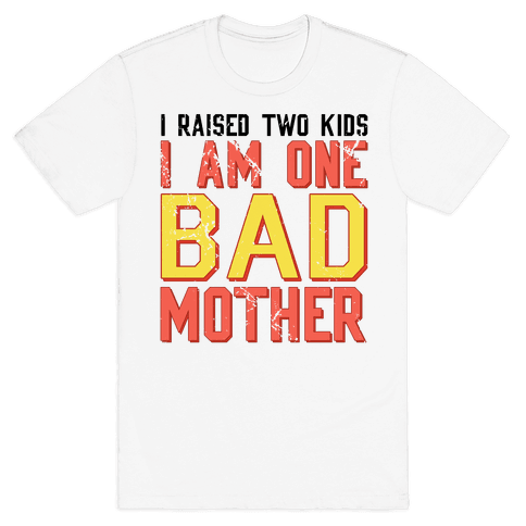 I Am One Bad Mother (2 Kids) Mens T-Shirt