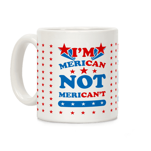 I'm Merican NOT Merican't Coffee Mug