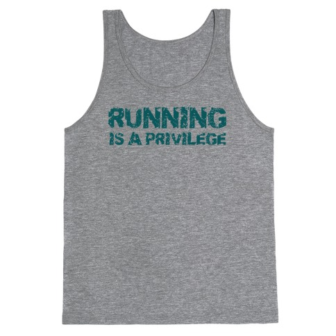 Running is a Privilege Tank Top
