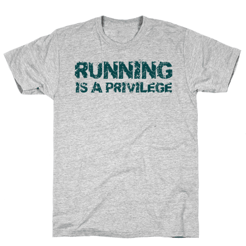 Running is a Privilege Mens T-Shirt