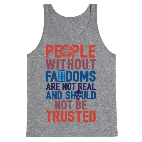 People Without Fandoms Are Not Real And Should Not Be Trusted Tank Top
